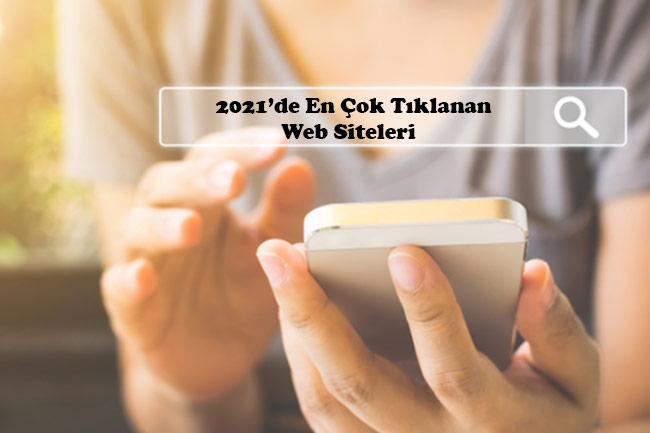 2021'de En Çok Tıklanan Web Siteleri Açıklandı!